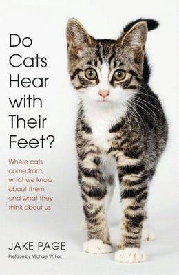 Book Do Cats Hear with Their Feet?: Where Cats Come From, What We Know About Them, and What They Think… by Jake Page
