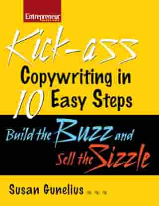 Kickass Copywriting in 10 Easy Steps: Build the Buzz and Sell the Sizzle by Susan M. Gunelius