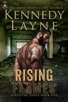 Rising Flames (Surviving Ashes, Book Five) by Kennedy Layne