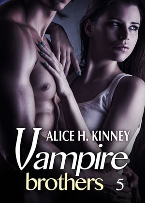 Vampire Brothers 5 by Alice H. Kinney