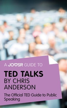A Joosr Guide to... TED Talks by Chris Anderson: The Official TED Guide to Public Speaking
