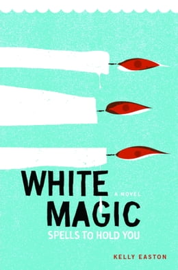 Book White Magic: Spells to Hold You, A Novel by Kelly Easton