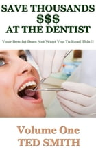 Save Thousands At The Dentist: Save Thousands At The Dentist, #1 by Ted Smith