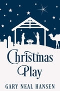 Christmas Play: The Story of the Coming of Jesus, for Production in Churches, Using the Text of the English Standard Version of the Bible 673862d3-438c-4b5e-883d-389a4ab467c0