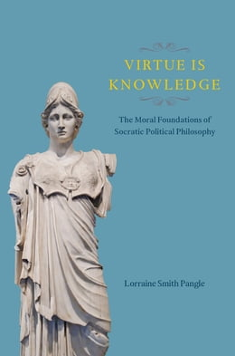 Book Virtue Is Knowledge: The Moral Foundations of Socratic Political Philosophy by Lorraine Smith Pangle