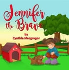 Jennifer the Brave by Cynthia MacGregor