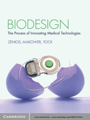 Biodesign The Process of Innovating Medical Technologies