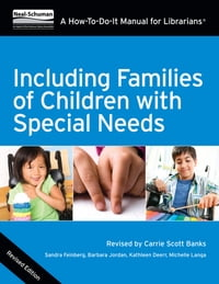 Including Families of Children with Special Needs: A How-To-Do-It Manual for Librarians, Revised…