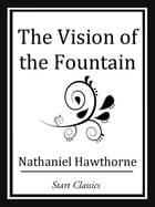 The Vision of the Fountain by Nathaniel Hawthorne