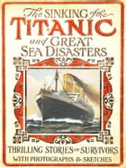 Sinking of the Titanic and Great Sea Disasters (Illustrated): 100th Anniversary of Titanic Series The New Illustrated by Various