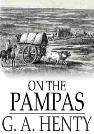 On the Pampas: Or, The Young Settlers by G. A. Henty