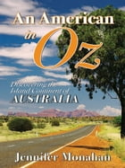 An American In Oz: Discovering The Island Continent Of Australia by Jennifer Monahan