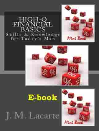 High-Q FINANCIAL BASICS. Skills & Knowledge for Today's man by J.M. Lacarte