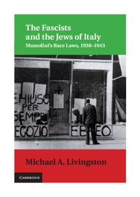 The Fascists and the Jews of Italy: Mussolini's Race Laws, 1938–1943