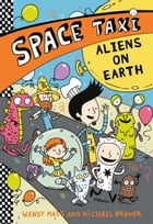 Space Taxi: Aliens on Earth by Wendy Mass
