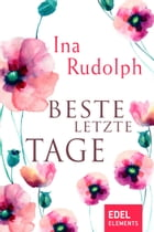 Beste letzte Tage by Ina Rudolph