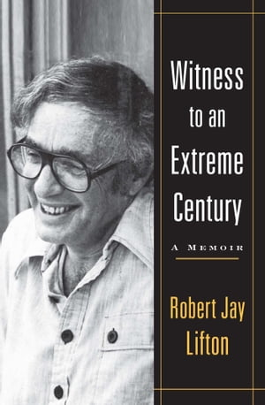 Witness to an Extreme Century A Memoir