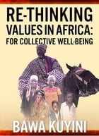 Re-Thinking Values in Africa: For Collective Wellbeing by Bawa Kuyini