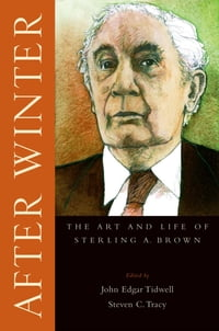 After Winter: The Art and Life of Sterling A. Brown