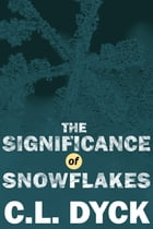 The Significance of Snowflakes: A Free Short Story by C.L. Dyck