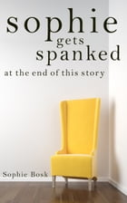 sophie gets spanked at the end of this story by Sophie Bosk
