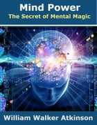 Mind Power: The Secret of Mental Magic by William Walker Atkinson