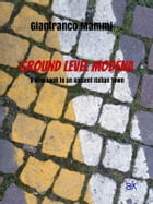 Ground Level Modena. A New Look to an Ancient Italian Town by Gianfranco Mammi