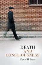 Death and Consciousness by David H. Lund