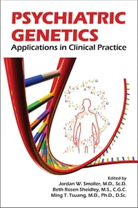 Psychiatric Genetics: Applications in Clinical Practice