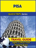 Pisa Travel Guide (Quick Trips Series): Sights, Culture, Food, Shopping & Fun by Sara Coleman