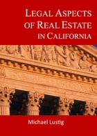 Legal Aspects of Real Estate in California by Michael Lustig