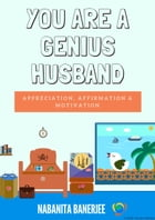 You Are a Genius Husband: A book full of appreciating and romantic words which a husband would love to hear from his wife ther by Nabanita Banerjee