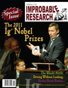 Annals of Improbable Research, Vol. 17, No. 6: The 2011 Ig Nobel Prizes by Marc Abrahams