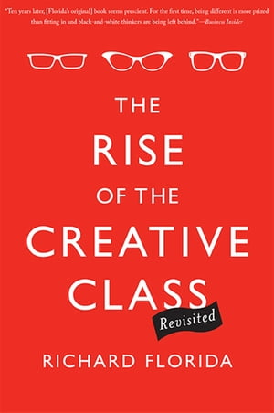 The Rise of the Creative Class--Revisited Revised and Expanded