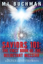 Saviors 101: the first book of the Reluctant Messiah by M. L. Buchman
