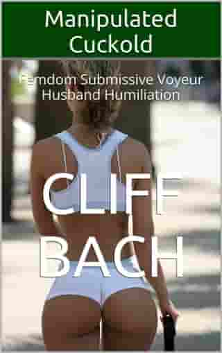 Manipulated Cuckold by Cliff Bach