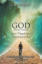 God Helps Those Who Cannot Help Themselves: True Life Stories of God's Amazing Miracles by C. Wayne Pratt