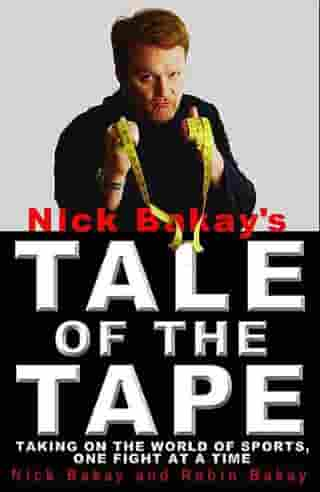 Nick Bakay's Tale of the Tape: Taking On the World of Sports, One Fight At a Time by Nick Bakay