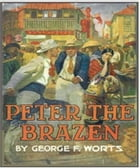 Peter the Brazen by George F. Worts