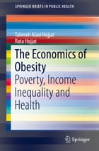 The Economics of Obesity: Poverty, Income Inequality and Health by Tahereh Alavi Hojjat