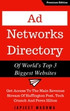 Ad Networks Directory Of World's Top 3 Biggest Websites: Get Access To The Main Revenue Stream Of Huffington Post, Tech Crunch And Perez Hilton by Japjeet Wadhwa
