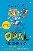 Opal Moonbaby and the Out of this World Adventure by Maudie Smith