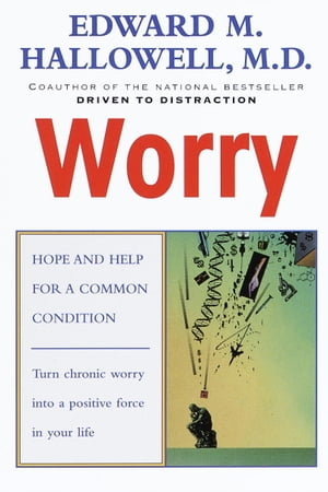 Worry: Hope and Help for a Common Condition by Edward M. Hallowell, M.D.