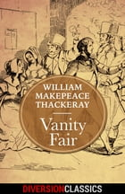 Vanity Fair (Diversion Classics) by William Makepeace Thackeray