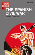 Short History of the Spanish Civil War, A by Julian Casanova