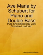 Ave Maria by Schubert for Piano and Double Bass - Pure Sheet Music By Lars Christian Lundholm by Lars Christian Lundholm