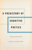 A Prehistory of Cognitive Poetics: Neoclassicism and the Novel by Karin Kukkonen