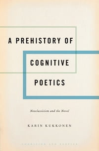 A Prehistory of Cognitive Poetics: Neoclassicism and the Novel