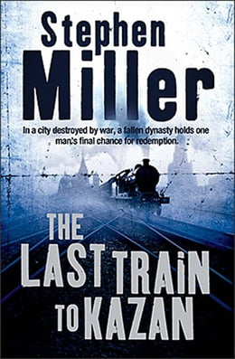 Book The Last Train To Kazan by Stephen Miller