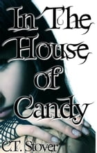 In The House Of Candy by C.T. Stover